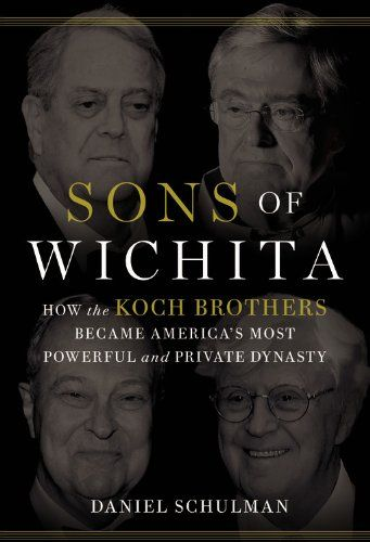 Sons of Wichita: How the Koch Brothers Became America's Most Powerful and Private Dynasty by Daniel Schulman