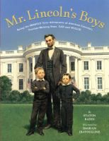 Cover image for Mr. Lincoln's boys : being the mostly true adventures of Abraham Lincoln's trouble-making sons, Tad and Willie