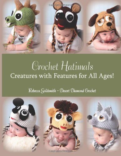 Crochet Hatimals: Creatures with Features for All Ages! by Rebecca R Goldsmith