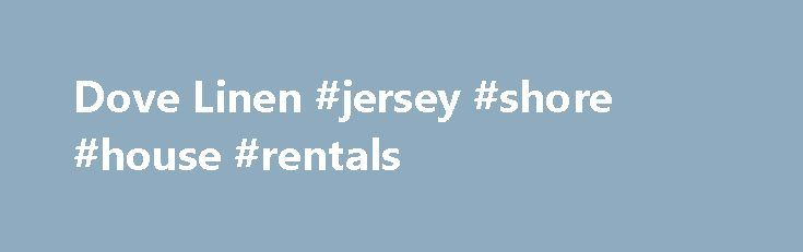 Dove Linen #jersey #shore #house #rentals http://rentals.remmont.com/dove-linen-jersey-shore-house-rentals/  #tablecloth rentals # Dove Linen Dove Linen, Inc. was established in the summer of 1989 by Bill and Nancy Bratcher. It began as a small family business which included our son Randy Bratcher, and our daughter Nancy Waitt. We started working out of our home, supplying towels for beauty shops. Over the years, our businessContinue reading Titled as follows: Dove Linen #jersey #shore…