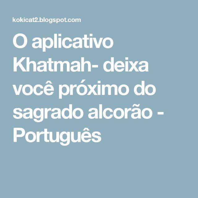 O aplicativo Khatmah- deixa você próximo do sagrado alcorão - Português