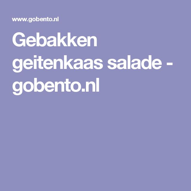 Gebakken geitenkaas salade - gobento.nl