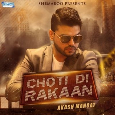 Choti Di Rakaan Is The Single Track By Singer Akash Mangat available at Mp3mad.com