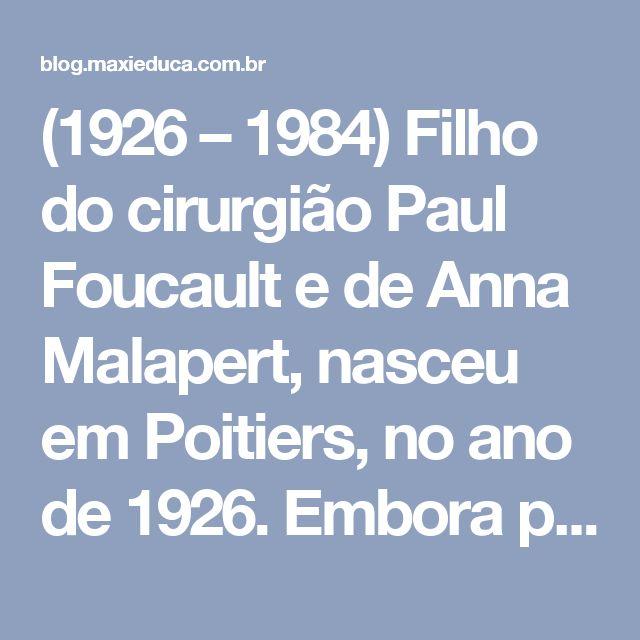 """(1926 – 1984)  Filho do cirurgião Paul Foucault e de Anna Malapert, nasceu em Poitiers, no ano de 1926. Embora pertencesse a uma tradicional família de médicos, Foucault caminhou em outra direção, partindo para as Ciências Humanas. Autor de A história da Loucura e Vigiar e Punir, o pensador francês foi um dos mais criativos e provocativos intelectuais do século 20. Suas obras, como """"História da Loucura"""" e """"A História da Sexualidade"""", enquadram-se dentro da Filosofia do Conhecimento…"""