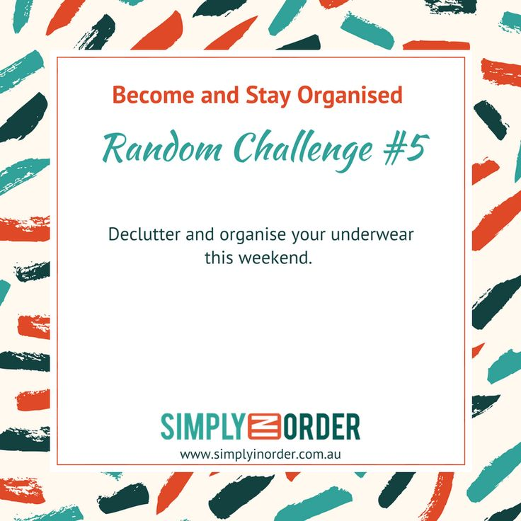 Become and Stay Organised --- Weekly Decluttering and Organising Challenge #5 --- How is the state of your undies drawer or shelf? It's time to take it all out. Pick every single item up and decide whether it stays or goes. You might want to create categories, e.g. underwear you like to wear when you exercise, everyday underwear, nice lingerie etc.