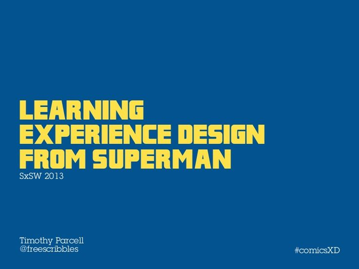 Presented at SxSW Interactive in March 2013. A geek's breakdown of the history of comic books and the parallels and principles to modern experience design. Fro…