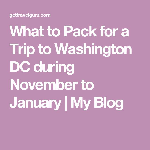 What to Pack for a Trip to Washington DC during November to January | My Blog