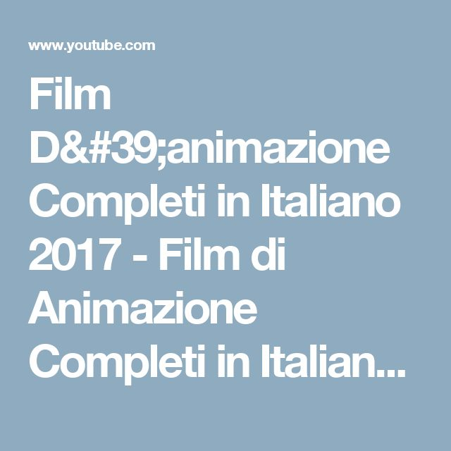 Film D'animazione Completi in Italiano 2017 - Film di Animazione Completi in Italiano - YouTube