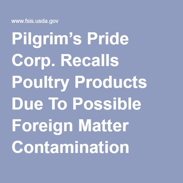 Pilgrim's Pride Corp. Expands Recall of Poultry Products Due To Possible Foreign Matter Contamination