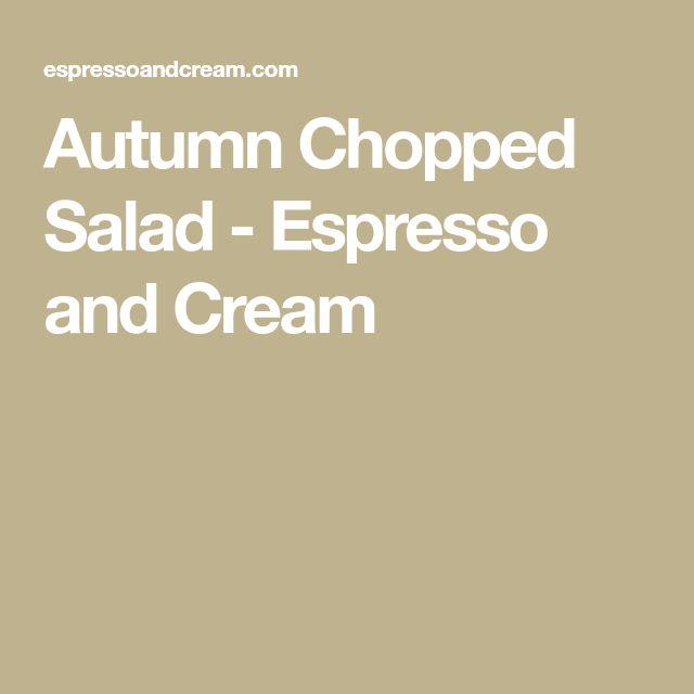 Autumn Chopped Salad - Espresso and Cream