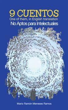 """""""9 cuentos no aptos para intelectuales"""", Mario Ramón Meneses Ramos.  Cuentos de diversas temáticas, reales o imaginarios."""