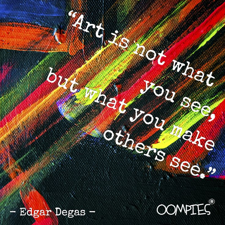 """""""Art is not what you see, but what you make others see."""" - Edgar Degas -   #OOMPIES #MONDAYMESSAGE"""