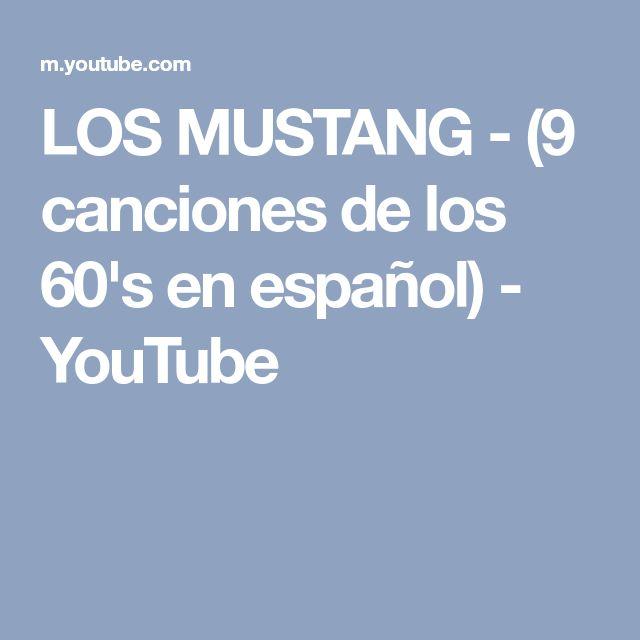 LOS MUSTANG - (9 canciones de los 60's en español) - YouTube