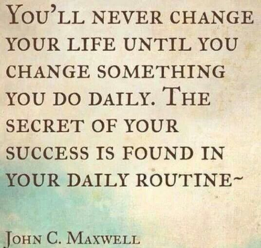 You'll never change your life until you change something yo do daily. The secret of your success is found in your daily routine.