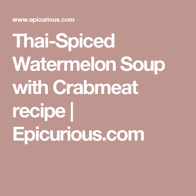 thai spiced watermelon soup with crabmeat thai spiced watermelon soup ...