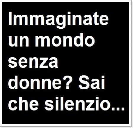 imagine a world without women....You know that silence ....