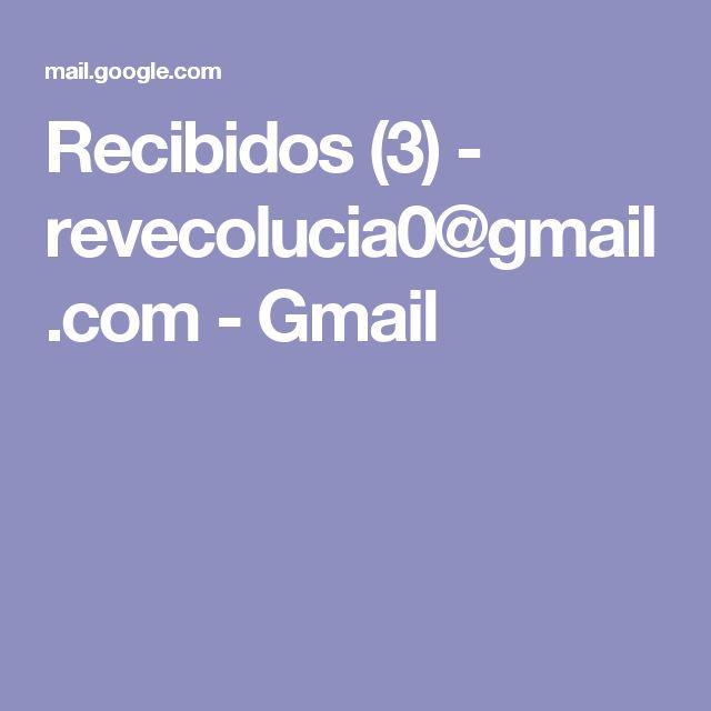 Recibidos (3) - revecolucia0@gmail.com - Gmail