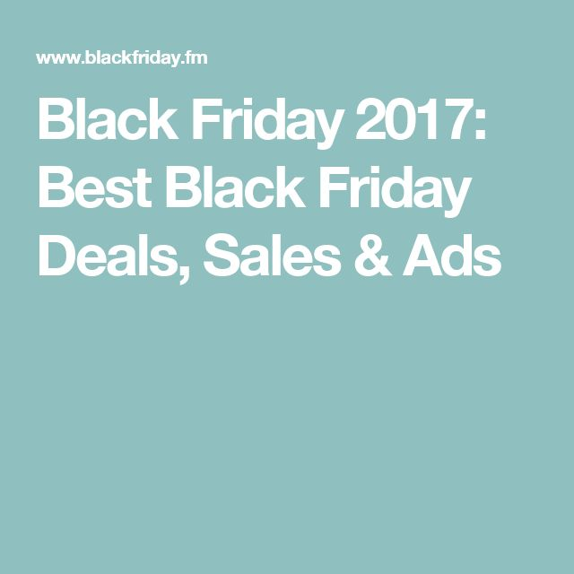 Black Friday 2017: Best Black Friday Deals, Sales & Ads