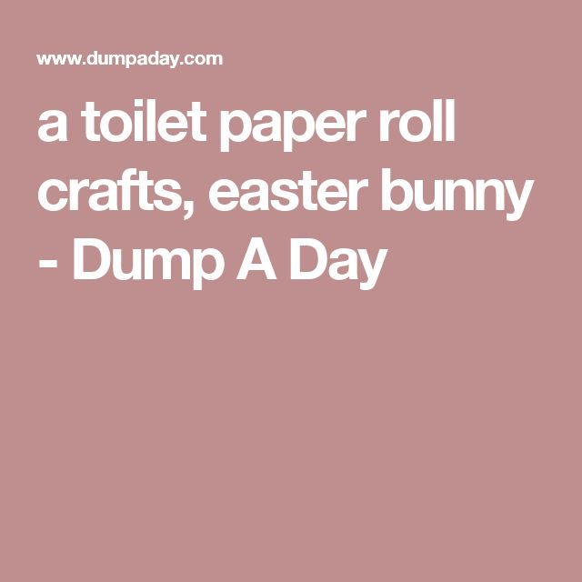 a toilet paper roll crafts, easter bunny - Dump A Day