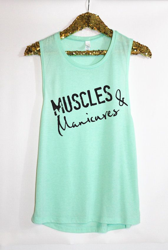 Beautiful active wear Muscle tank with the quote: Muscles Manicures is light and airy perfect for working out. These Muscle tanks are