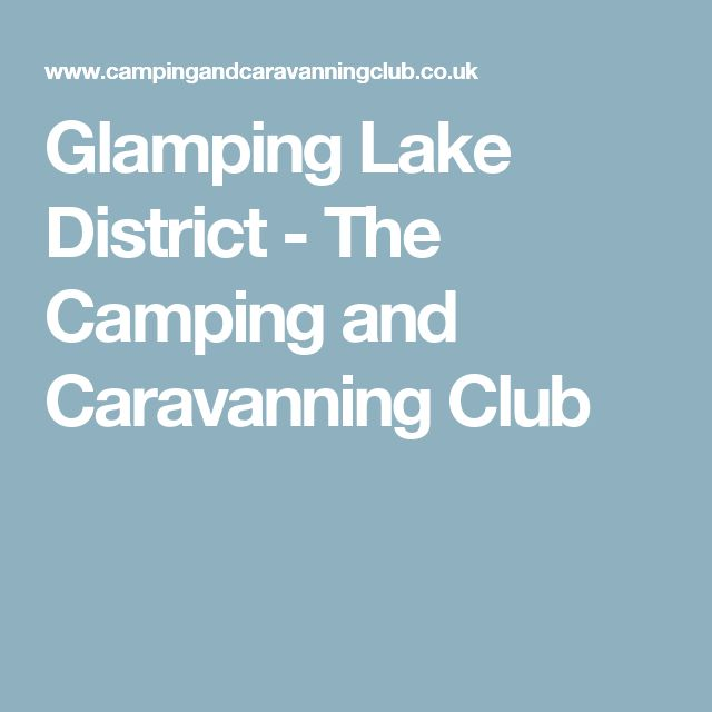 Glamping Lake District - The Camping and Caravanning Club