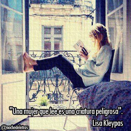 """""""Una mujer que lee es una criatura peligrosa."""" Lisa Kleypas."""