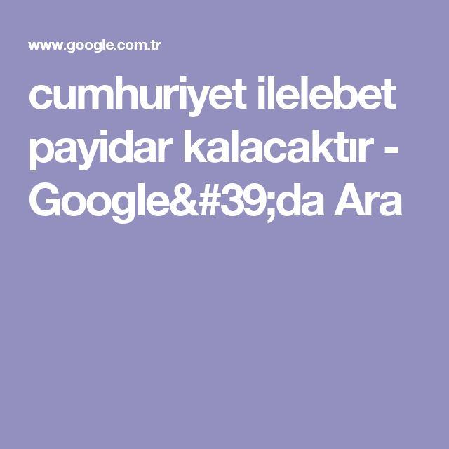 cumhuriyet ilelebet payidar kalacaktır - Google'da Ara