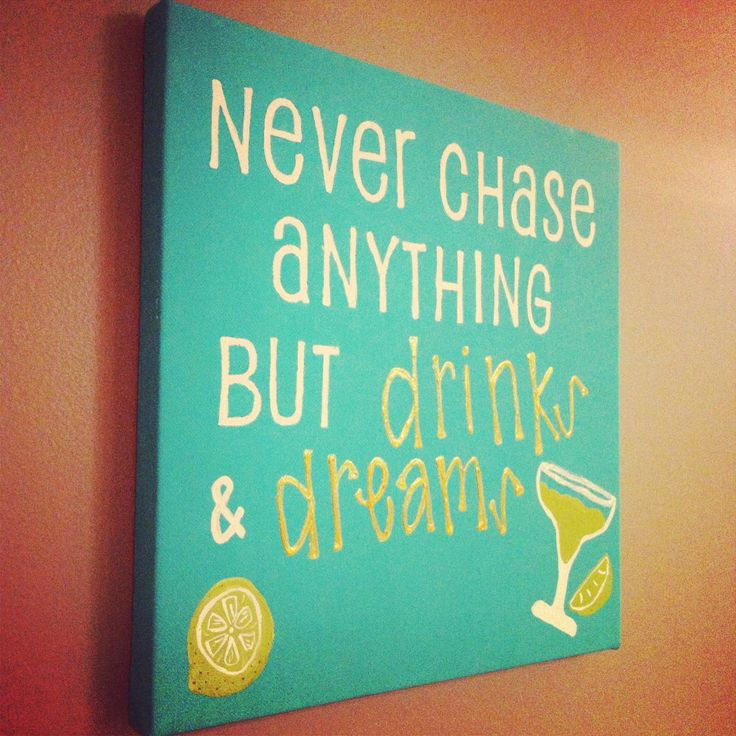 "Canvas, ""never chase anything but drinks and dreams."""