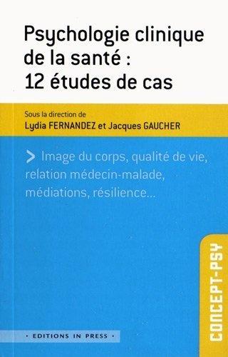 Psychologie clinique de la santé : 12 études de cas de Lydia Fernandez