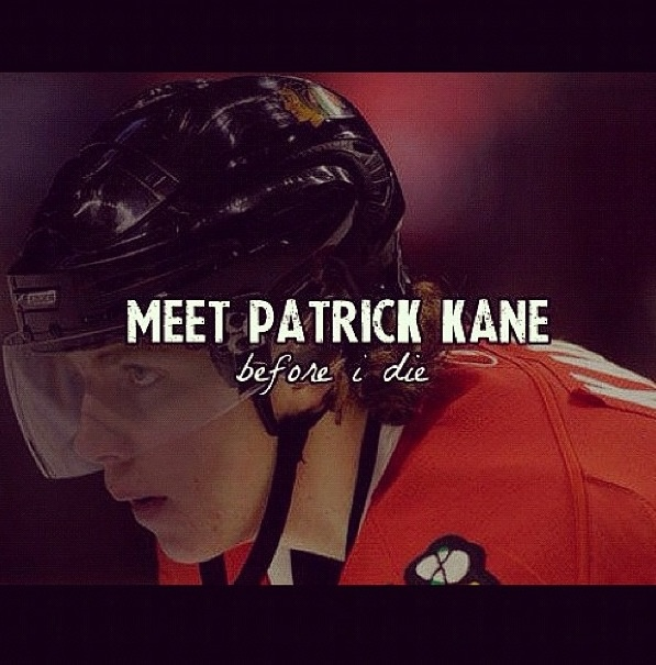 Have to... And I completed this task. I honestly forgot all about this pin, and a couple of months ago I actually completed what was on my bucket list. To meet Patrick Kane is something I would never trade anything for. I was truly blessed to be able to do so, I'm still in shock months later  that I met him. He is insanely shy, but very kind at the same time. I have nothing but high praises for him!