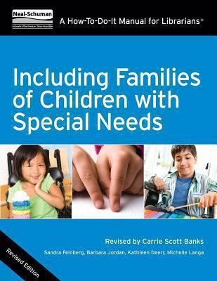 Including families of children with special needs : a how-to-do-it manual for librarians Banks, Carrie Scott, Neal-Schuman, 2014. This new revised edition is a step-by-step guide to serving children and youth with disabilities as well as the family members, caregivers, and other people involved in their lives.