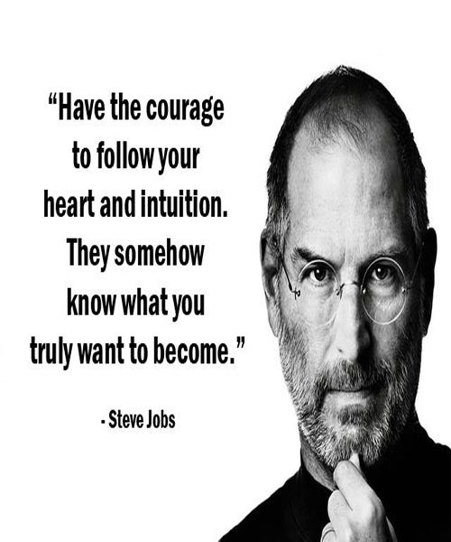 Have the courage to follow your heart.