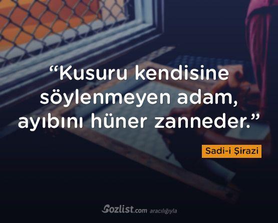 """""""Kusuru kendisine söylenmeyen adam, ayıbını hüner zanneder."""" #sadi #şirazi #sadi-i #sözleri #yazar #şair #kitap #şiir #özlü #anlamlı #sözler"""
