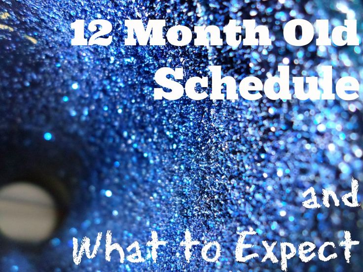 12 Month Old schedule (what worked for us) and what to expect from your 12 month old.