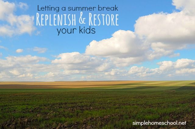 Letting a summer break replenish and restore your kids