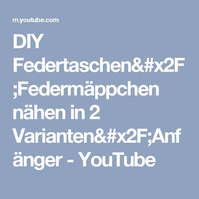 DIY Federtaschen/Federmäppchen nähen in 2 Varianten/Anfänger - YouTube