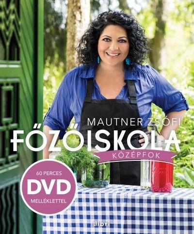 Könyv: Főzőiskola - DVD melléklettel - Középfok (Mautner Zsófi)