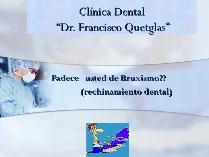 """Rechina usted los dientes? Se le estan desgastando? En Clinica Dental """"Dr. Francisco Quetglas"""" tenemos las soluciones! Vea la informacion aqui."""