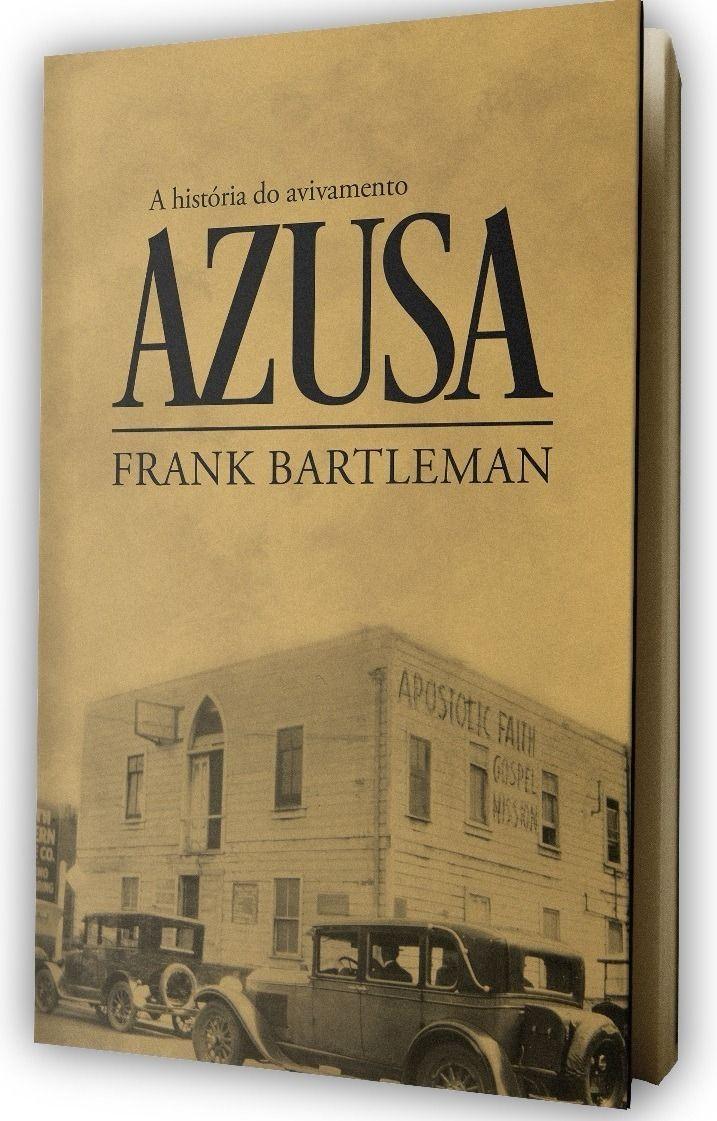 A Historia Do Avivamento Azusa Frank Bartleman Editora Impacto