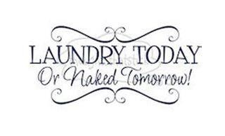 yep: Laundry Today, Rooms Signs, Ideas, Quotes, Laundry Rooms, Naked Tomorrow, Vinyls Wall Decals, House, Vinyl Wall Decals