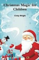 Christmas Magic for Children, an ebook by Cindy Wright at Smashwords