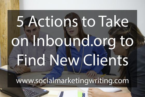 5 Actions to Take on Inbound.org to Find New Clients  via SMWriting #marketing
