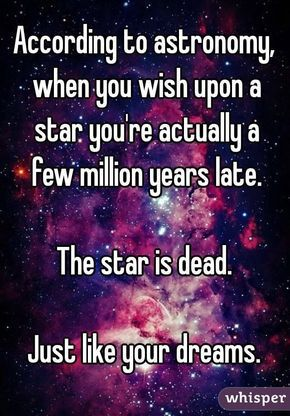 Haha! I never wish upon stars so therefore my dreams are not dead!