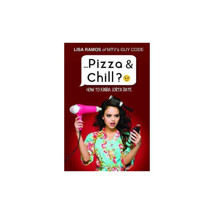 Pizza & Chill? : How to Kinda Sorta Date (Paperback) (Lisa Ramos)