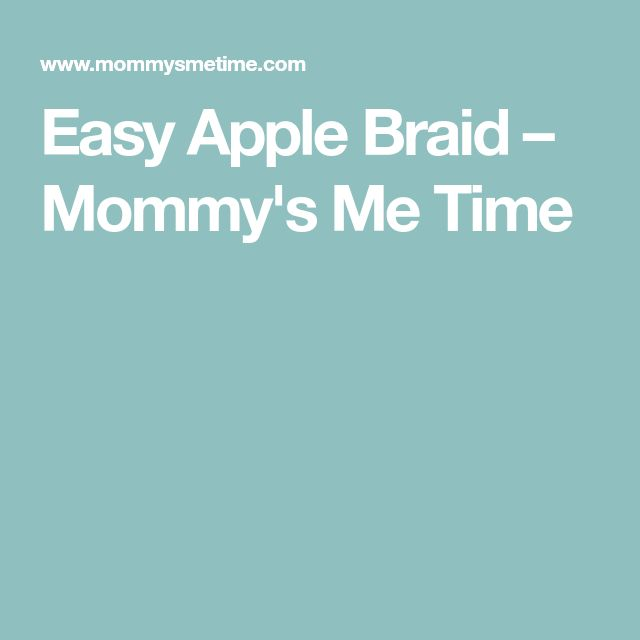 Easy Apple Braid – Mommy's Me Time