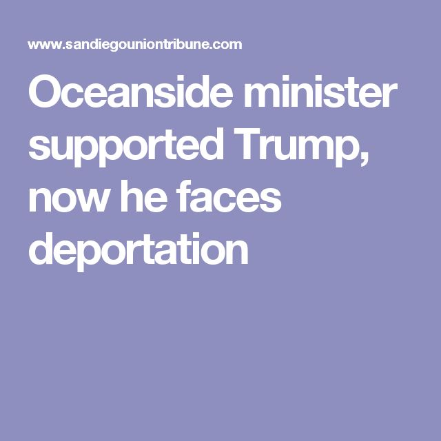 Oceanside minister supported Trump, now he faces deportation