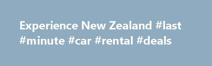 Experience New Zealand #last #minute #car #rental #deals http://rental.nef2.com/experience-new-zealand-last-minute-car-rental-deals/  #rental cars nz # Rental Cars New Zealand Choosing the best New Zealand rental car to suit your needs There are a number of rental car companies in New Zealand, however standards can vary significantly and price should not be the only consideration when choosing your rental car. Experience New Zealand's recommended New Zealand rental car companies Taking…