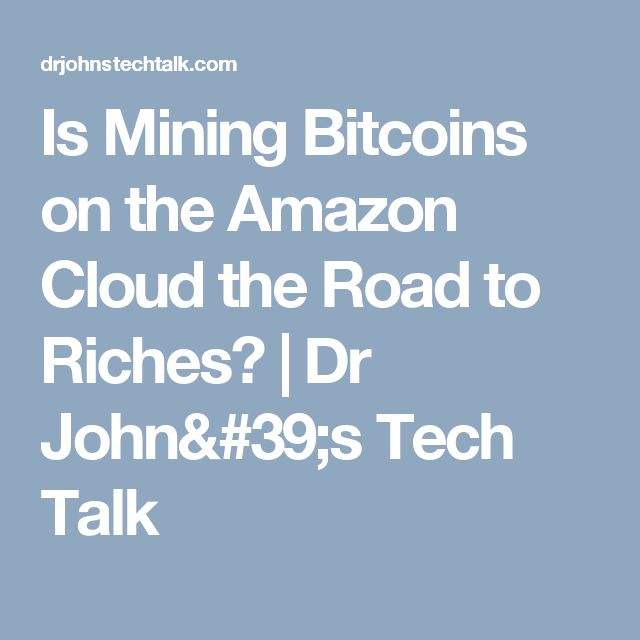 Is Mining Bitcoins on the Amazon Cloud the Road to Riches? | Dr John's Tech Talk