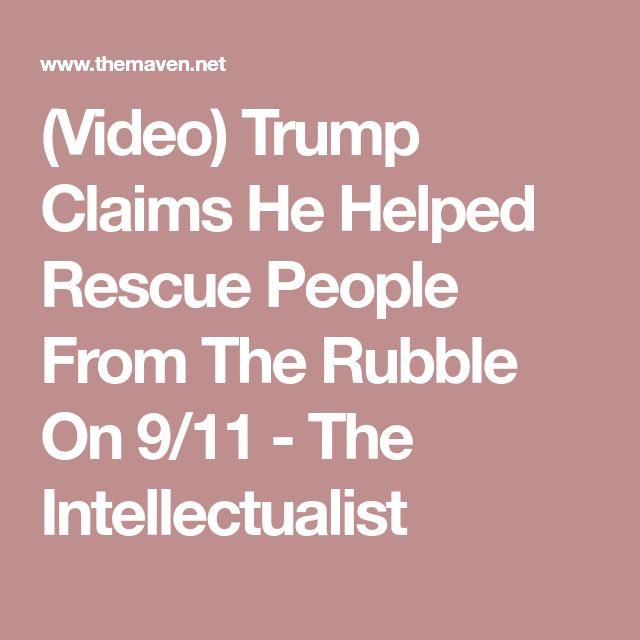 (Video) Trump Claims He Helped Rescue People From The Rubble On 9/11