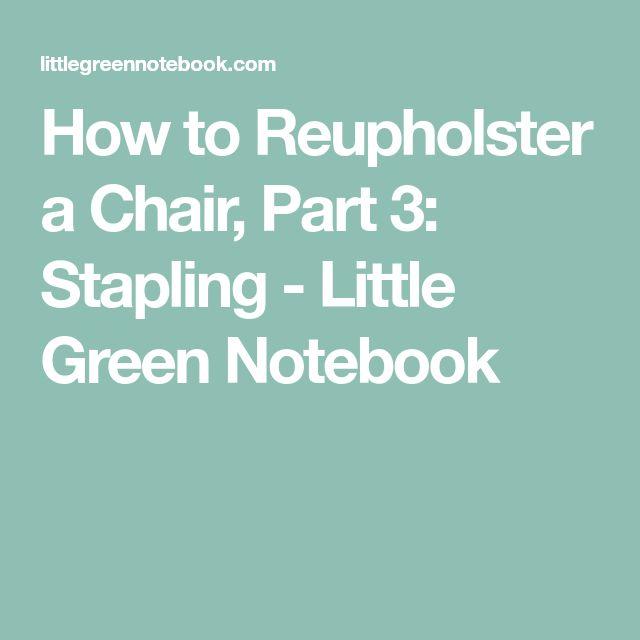 How to Reupholster a Chair, Part 3: Stapling - Little Green Notebook